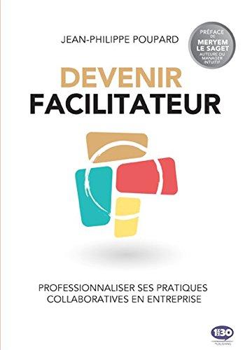 Le facilitateur : Professionnaliser ses pratiques collaboratives en entreprise par Collectif