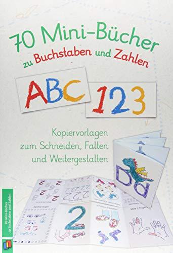 70 Minibücher zu Buchstaben und Zahlen: Kopiervorlagen zum Schneiden, Falten und Weitergestalten -