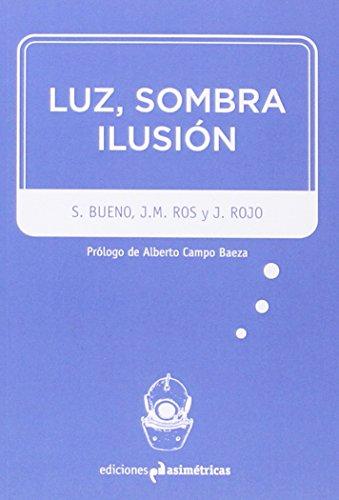 LUZ, SOMBRA, ILUSIÓN por Juan Manuel; Bueno Fernández, Sara; Rojo Montijano, José Ros García