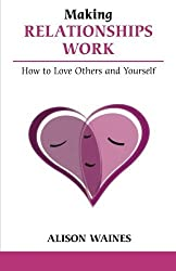 Making Relationships Work: How to Love Others And Yourself (Overcoming Common Problems) by Alison Waines (15-Jun-2006) Paperback