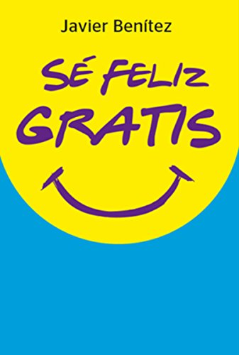 Sé Feliz Gratis eBook: Javier Benítez: Amazon.es: Tienda Kindle