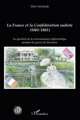 La France et la Confédération sudiste. La question de la reconnaissance diplomatique pendant la guerre de Sécession
