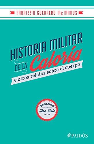 Historia militar de la caloría: Y otros relatos sobre el cuerpo por Fabrizzio Guerrero