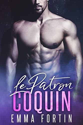 Le Patron Coquin: Une Romance d'un Milliardaire Alpha par Emma Fortin