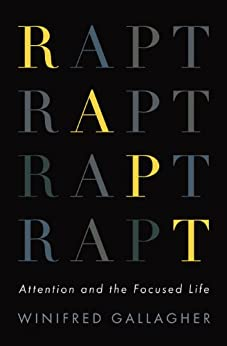Rapt: Attention and the Focused Life by [Gallagher, Winifred]