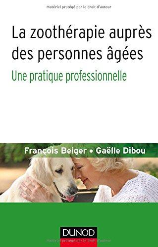 La zoothérapie auprès des personnes âgées - Une pratique professionnelle par François Beiger
