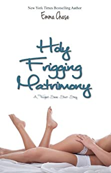 Holy Frigging Matrimony: A Tangled Series Short Story (The Tangled) by [Chase, Emma]