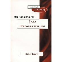 The Essence of Java Programming (Essence of Computing) by Glenn Rowe (1999-05-14)
