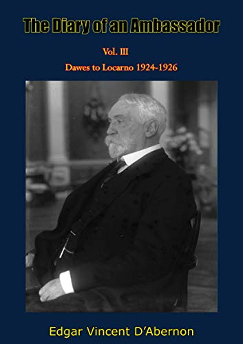 The Diary of an Ambassador Vol. III: Dawes to Locarno 1924-1926