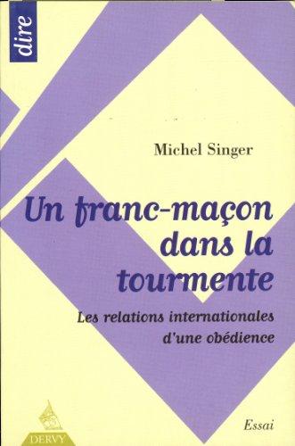 Un franc-maçon dans la tourmente : Les relations internationales d'une obédience par Michel Singer