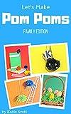 Let's Make Pom Poms: Family Edition