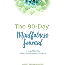 The 90-Day Mindfulness Journal: 10 Minutes a Day to Live in the Present Moment