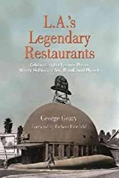 L.A.'s Legendary Restaurants: Celebrating the Famous Places Where Hollywood Ate, Drank, and Played by George Geary (2016-10-11)