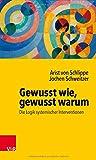 Gewusst wie, gewusst warum: Die Logik systemischer Interventionen - Arist von Schlippe, Jochen Schweitzer