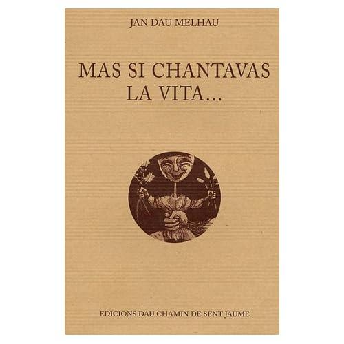 Mas si chantavas la vita... : Edition bilingue français-occitan