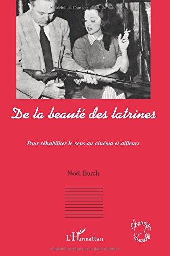 De la beauté des latrines : Pour réhabiliter le sens au cinéma et ailleurs par Noël Burch