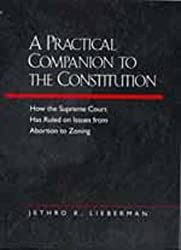A Practical Companion to the Constitution: How the Supreme Court Has Ruled on Issues from Abortion to Zoning, Updated and Expanded Edition of The Evolving Constitution by Jethro K. Lieberman (1999-03-10)