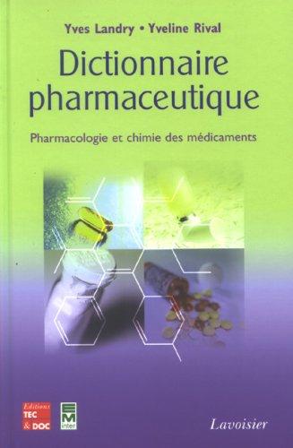 Dictionnaire pharmaceutique : pharmacologie et chimie des médicaments par Yves Landry, Yveline Rival