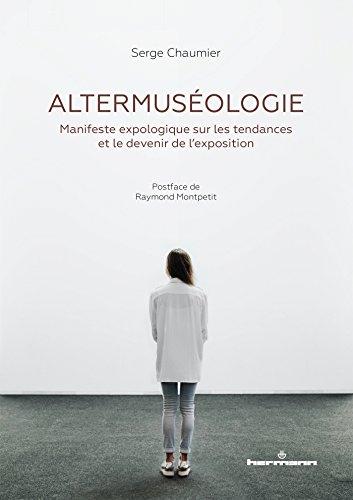 Altermuséologie: Manifeste expologique sur les tendances et le devenir de l'exposition par Serge Chaumier