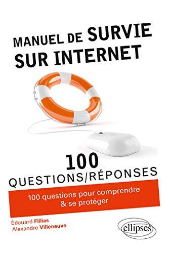 Manuel de survie sur Internet (100 questions/réponses)