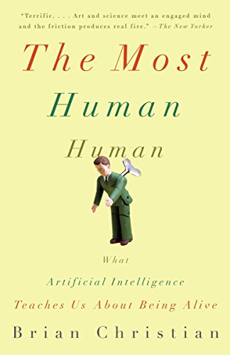 The Most Human Human: What Artificial Intelligence Teaches Us about Being Alive por Brian Christian