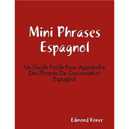 Mini Phrases Espagnol: Un Guide Facile Pour Apprendre Des Phrases De Conversation Espagnol