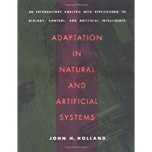 Adaptation in Natural and Artificial Systems: An Introductory Analysis with Applications to Biology, Control and Artificial Intelligence (Complex Adaptive Systems) by John H. Holland (1992-07-01)