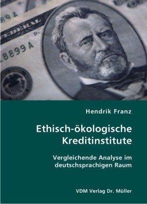Ethisch-ökologische Kreditinstitute: Vergleichende Analyse im deutschsprachigen Raum
