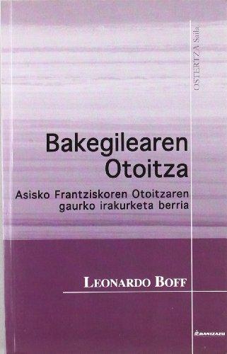 Bakegialearen Otoitza: Asisto Frantziskoren otoitzaren gaurko irakurketa berria (Ostertza saila) por Leonardo Boff