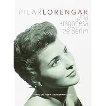Pilar Lorengar. Una aragonesa de Berlín