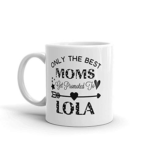 TK.DILIGARM Only The Best Moms Get Promoted to Lola Unique Ceramic Coffee Mug/Cup (11 oz.) — Birthday Mother's Day for Mom Mother Grandma