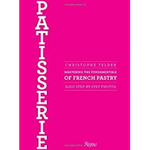 Patisserie: Mastering the Fundamentals of French Pastry