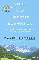 Viaje a la libertad económica : por qué el gasto esclaviza y la austeridad libera by Daniel Lacalle(2013-11-01)