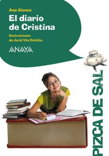 El diario de Cristina (Literatura Infantil (11 Años) - Pizca De Sal) por Ana Alonso