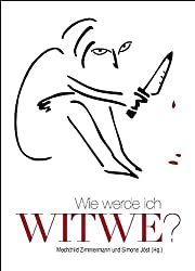 Wie werde ich Witwe?: Krimi-Anthologie: Eine Krimi-Anthologie