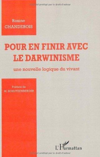 Pour en finir avec le darwinisme : Une nouvelle logique du vivant de Rosine Chandebois (3 janvier 2011) Broch