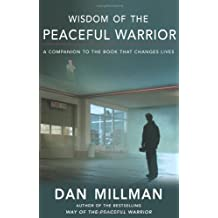 Wisdom of the Peaceful Warrior: A Companion to the Book That Changes Lives (Millman, Dan)