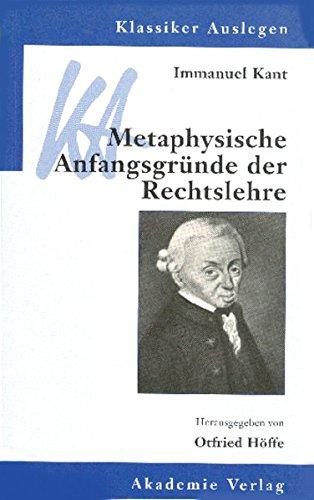 Immanuel Kant: Metaphysische Anfangsgründe der Rechtslehre (Klassiker Auslegen, Band 19)