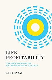 Life Profitability: The New Measure of Entrepreneurial Success (English Edition)