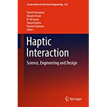 Haptic Interaction: Science, Engineering and Design (Lecture Notes in Electrical Engineering)