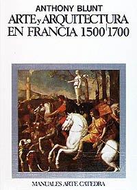 Arte y arquitectura en Francia, 1500-1700 (Manuales Arte Cátedra)