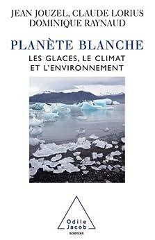 Planète blanche par [Jouzel, Jean, Lorius, Claude, Raynaud, Dominique]
