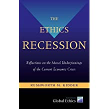 The Ethics Recession : Reflections on the Moral Underpinnings of the Current Economic Crisis