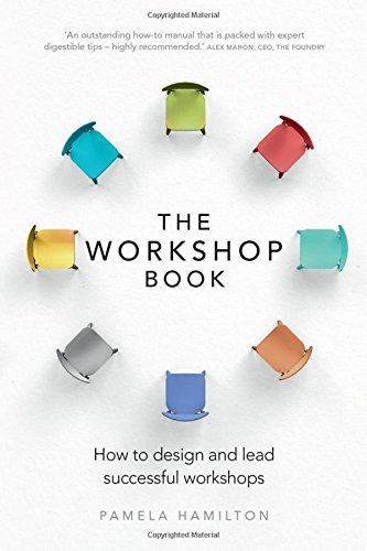 The Workshop Book: How to design and lead successful workshops by Pamela Hamilton (2016-07-30)