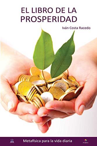 El libro de la prosperidad: Tu puedes tenerlo todo por Iván Costa Racedo