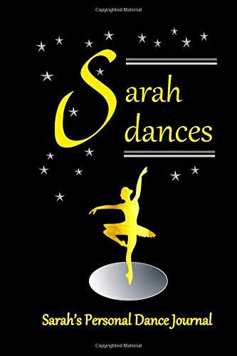 Sarah Dances Sarah's Personal Dance Journal: Sarah's Personal Dance Journal (Personalised Dance Journal Book Series) por Judy John-Baptiste