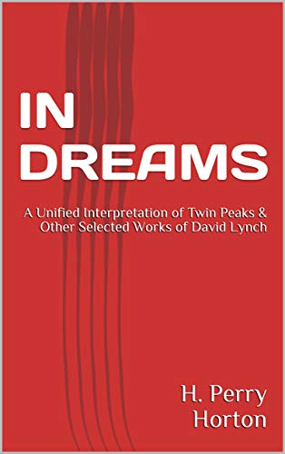 IN DREAMS: A Unified Interpretation of Twin Peaks & Other Selected Works of David Lynch (English Edition) Unified Video