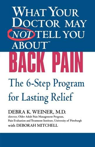 What Your Doctor May Not Tell You About(TM) Back Pain: The 6-Step Program for Lasting Relief: The 6-step Programme for Lasting Relief por Debra K. Weiner