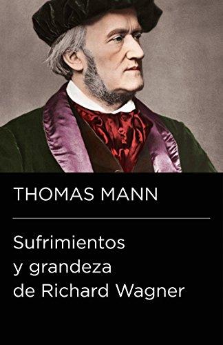 Sufrimientos y grandeza de Richard Wagner (Colección Endebate) por Thomas Mann