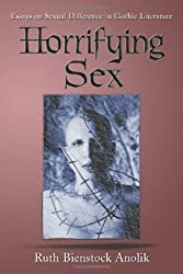 Horrifying Sex: Essays on Sexual Difference in Gothic Literature
